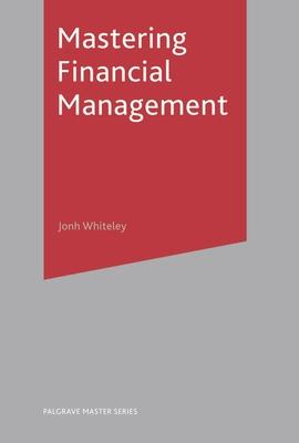 Mastering Financial Management - Whiteley, John
