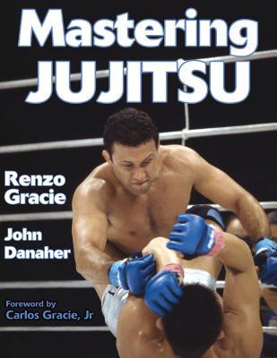 Mastering Jujitsu - Gracie, Renzo, and Danaher, John