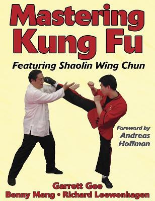 Mastering Kung Fu - Gee, Garrett, and Meng, Benny, and Loewenhagen, Richard