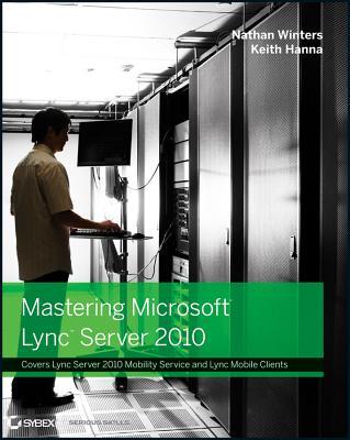 Mastering Microsoft Lync Server 2010 - Winters, Nathan, and Hanna, Keith