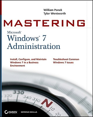 Mastering Microsoft Windows 7 Administration - Panek, William, and Wentworth, Tylor