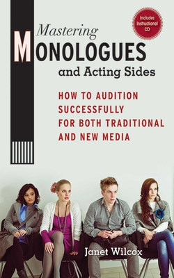 Mastering Monologues and Acting Sides: How to Audition Successfully for Both Traditional and New Media - Wilcox, Janet