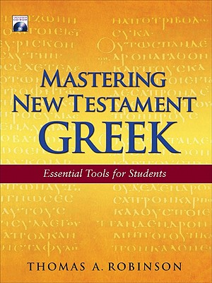 Mastering New Testament Greek: Essential Tools for Students - Robinson, Thomas A