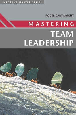 Mastering Team Leadership - Cartwright, Roger, and Belbin, Meredith (Foreword by)