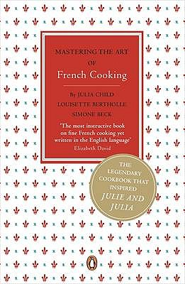 Mastering the Art of French Cooking: v. 1 - Child, Julia, and Beck, Simone, and Bertholle, Louisette