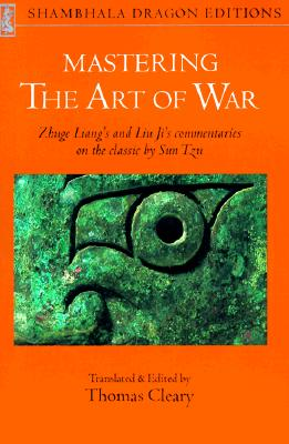 Mastering the Art of War: Zhuge Liang's and Liu Ji's Commentaries on the Classic by Sun Tzu - Zhuge, Liang, and Ji, Liu, and Cleary, Thomas (Editor)