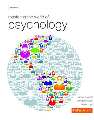 Mastering the World of Psychology - Wood, Samuel E., and Wood, Ellen Green, and Boyd, Denise