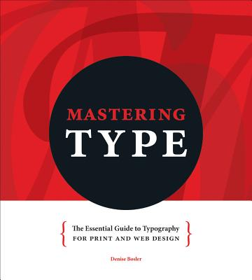 Mastering Type: The Essential Guide to Typography for F&W and Web Design - Bosler, Denise