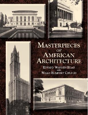 Masterpieces of American Architecture: Museums, Libraries, Churches and Other Public Buildings - Hoak, Edward Warren, and Church, Willis Humphrey, and Cret, Paul P (Preface by)