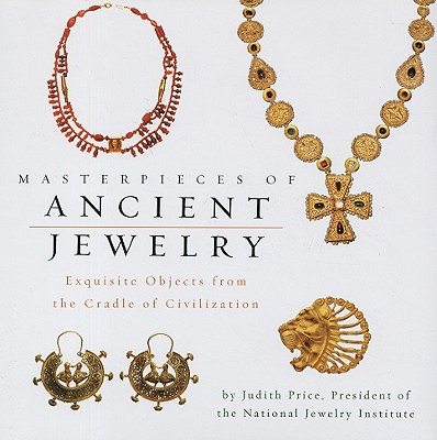 Masterpieces of Ancient Jewelry: Exquisite Objects from the Cradle of Civilization - Price, Judith