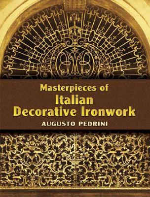 Masterpieces of Italian Decorative Ironwork - Pedrini, Augusto