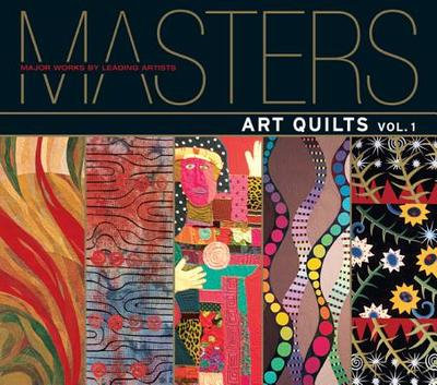 Masters: Art Quilts: Major Works by Leading Artists - Sielman, Martha