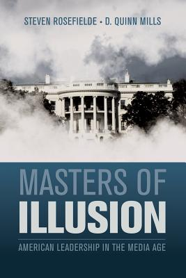 Masters of Illusion: American Leadership in the Media Age - Rosefielde, Steven, and Mills, D. Quinn