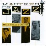 Masters of Jazz, Vol. 6: Male Vocal Classics