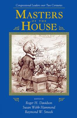 Masters of the House: Congressional Leadership Over Two Centuries - Smock, Raymond W, and Hammond, Susan W, and Davidson, Roger H, Professor (Editor)