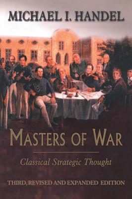 Masters of War: Classical Strategic Thought - Handel, Michael I