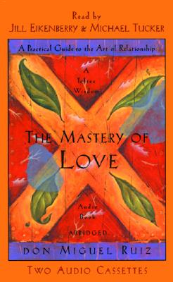 Mastery of Love: A Practical Guide to the Art of Relationship - Ruiz, D