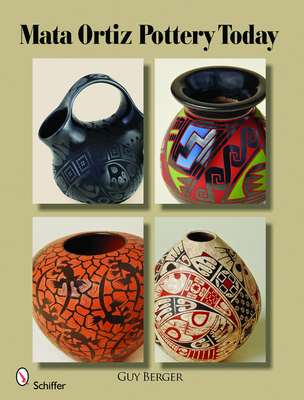 Mata Ortiz Pottery Today - Berger, Guy