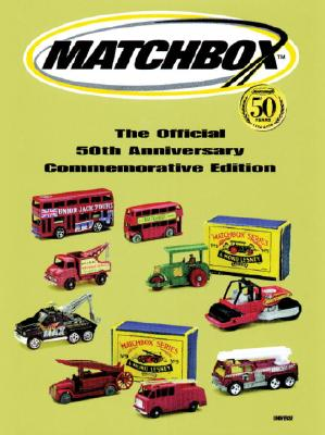 Matchbox: The Official 50th Anniversary Commemorative Edition - Scholl, Richard (Text by), and Mattel, and Byrne, Christopher (Introduction by)