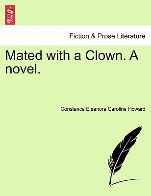 Mated with a Clown. a Novel. - Howard, Constance Eleanora Caroline