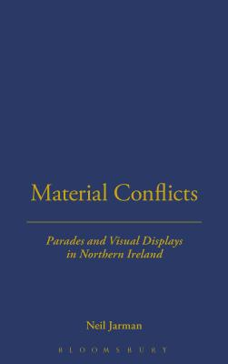 Material Conflicts: Parades and Visual Displays in Northern Ireland - Jarman, Neil