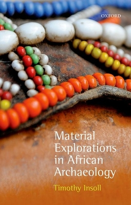 Material Explorations in African Archaeology - Insoll, Timothy