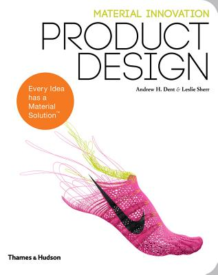Material Innovation: Product Design - Dent, Andrew H., and Sherr, Leslie