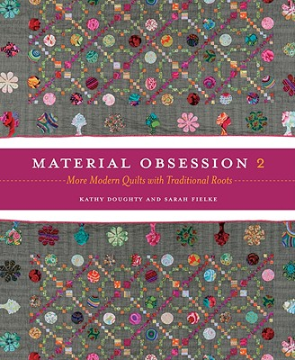 Material Obsession 2: More Modern Quilts with Traditional Roots - Doughty, Kathy, and Fielke, Sarah