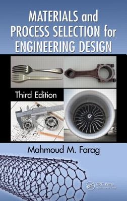 Materials and Process Selection for Engineering Design, Third Edition - Farag, Mahmoud M