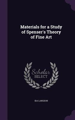 Materials for a Study of Spenser's Theory of Fine Art - Langdon, Ida