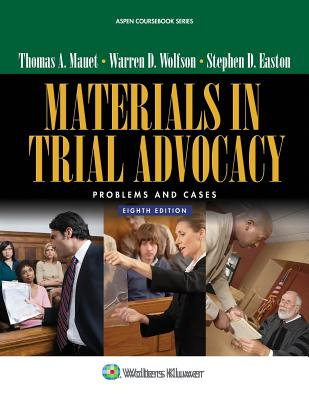 Materials in Trial Advocacy: Problems and Cases - Mauet, Thomas A, and Wolfson, Warren D, and Easton, Steve
