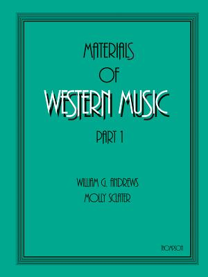 Materials of Western Music: Part 1 - Andrews, William G, and Sclater, Molly