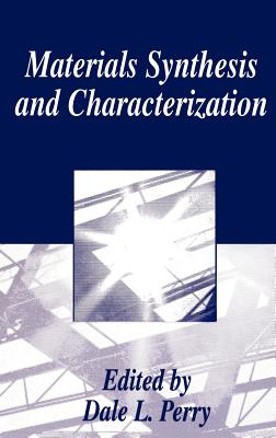 Materials Synthesis and Characteriztion - Perry, Dale L (Editor)