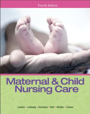 Maternal & Child Nursing Care - London, Marcia L., and Ladewig, Patricia W., and Davidson, Michele C., RN, Ph.D.