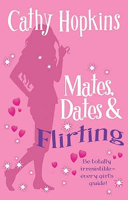 Mates, Dates and Flirting: Be Totally Irresistible - Every Girl's Guide! - Hopkins, Cathy