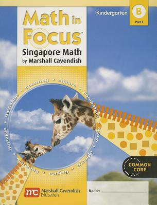 Math in Focus: Singapore Math: Student Edition, Book B Part 1 Grade K 2012 - Great Source (Prepared for publication by)