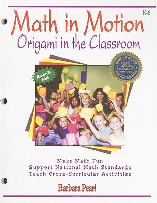 Math in Motion: Origami in the Classroom: A Hands-On Creative Approach to Teaching Mathematics - Pearl, Barbara Elizabeth