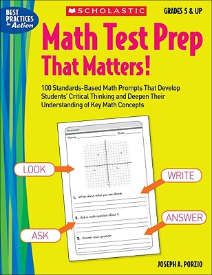 Math Test Prep That Matters! Grades 5 & Up: 100 Standards-Based Math Prompts That Develop Students' Critical Thinking and Deepen Their Understanding of Key Math Concepts - Porzio, Joseph A