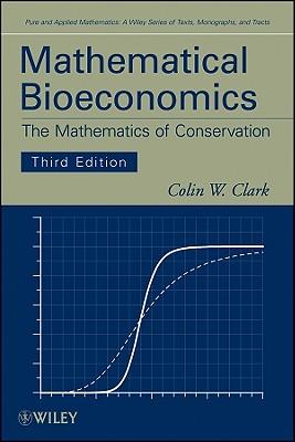 Mathematical Bioeconomics: The Mathematics of Conservation - Clark, Colin W