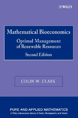 Mathematical Bioeconomics: The Optimal Management of Renewable Resources - Clark, Colin W