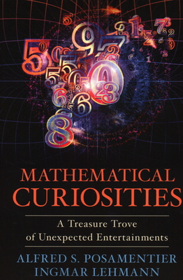 Mathematical Curiosities: A Treasure Trove of Unexpected Entertainments - Posamentier, Alfred S, Dr., and Lehmann, Ingmar