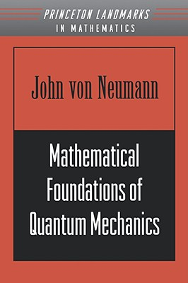 Mathematical Foundations of Quantum Mechanics - Von Neumann, John