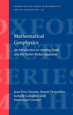 Mathematical Geophysics: An Introduction to Rotating Fluids and the Navier-Stokes Equations - Chemin, Jean-Yves, Professor, and Desjardins, Benoit, and Gallagher, Isabelle