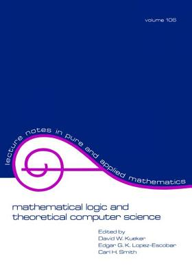 Mathematical Logic and Theoretical Computer Science - Kueker, David
