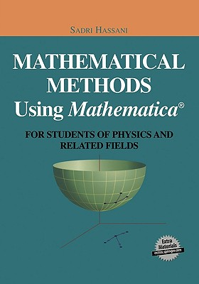 Mathematical Methods Using Mathematica(r): For Students of Physics and Related Fields - Hassani, Sadri