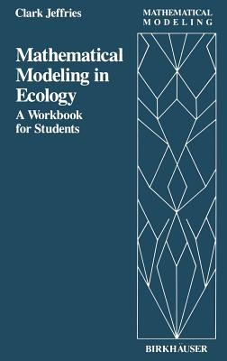 Mathematical Modeling in Ecology: A Workbook for Students - Jeffries, C.