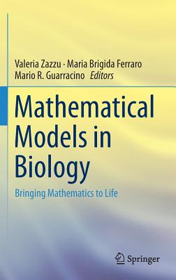 Mathematical Models in Biology: Bringing Mathematics to Life - Zazzu, Valeria (Editor), and Ferraro, Maria Brigida (Editor), and Guarracino, Mario R (Editor)