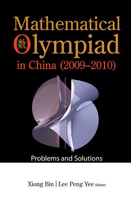 Mathematical Olympiad in China (2009-2010): Problems and Solutions - Xiong, Bin (Editor), and Lee, Peng Yee (Editor)
