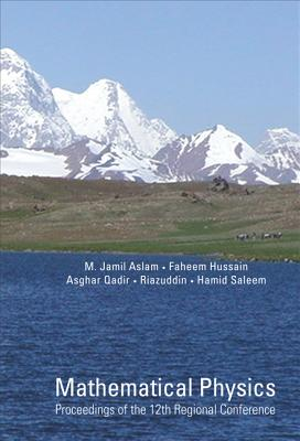 Mathematical Physics: Proceedings of the 12th Regional Conference - Aslam, Muhammad Jamil (Editor), and Saleem, Hamid (Editor), and Hussain, Faheem (Editor)