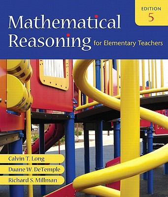 Mathematical Reasoning for Elementary Teachers Value Pack (Includes Mathematics Activities for Elementary Teachers for Mathematical Reasoning for Elementary Teachers & Mathxl 24-Month Student Access Kit ) - Long, Calvin T